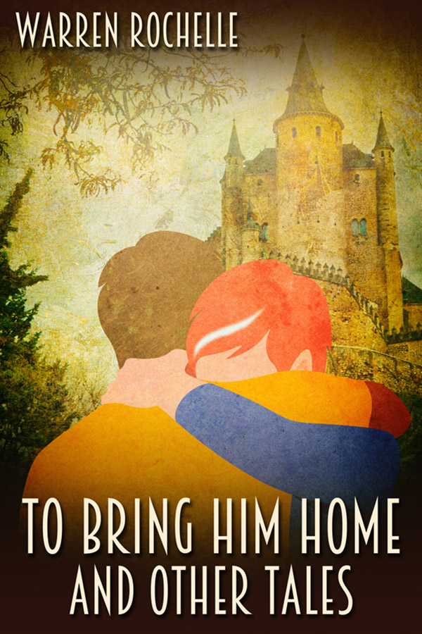 To Bring Him Home and Other Tales - Warren Rochelle